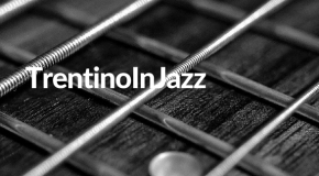 TrentinoinJazz, settanta concerti da giugno a settembre